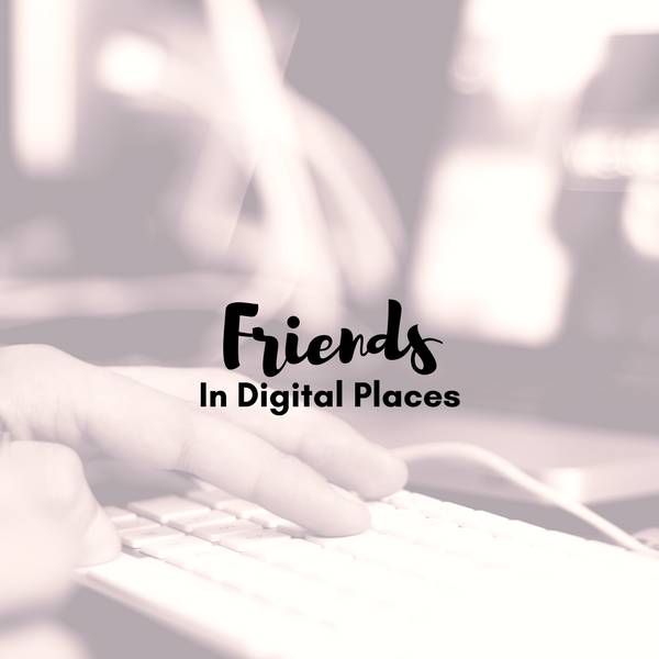 friends in digital places